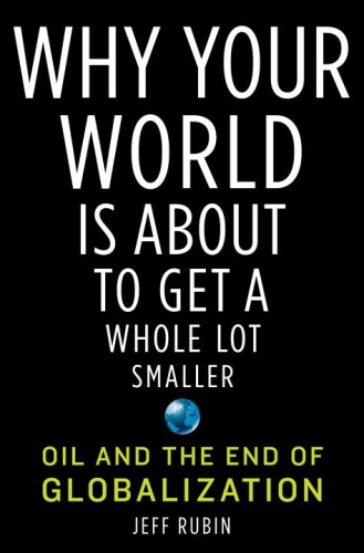9781400068500: Why Your World Is About to Get a Whole Lot Smaller: Oil and the End of Globalization