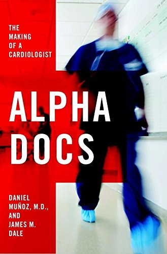 9781400068876: Alpha Docs: The Making of a Cardiologist
