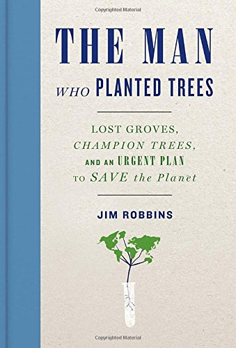 9781400069064: The Man Who Planted Trees: Lost Groves, Champion Trees, and an Urgent Plan to Save the Planet