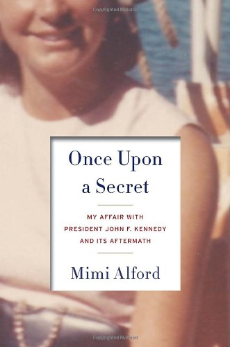 9781400069101: Once Upon a Secret: My Affair with President John F. Kennedy and Its Aftermath