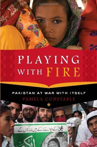 Playing with Fire -- Pakistan at War with Itself: Constable, Pamela
