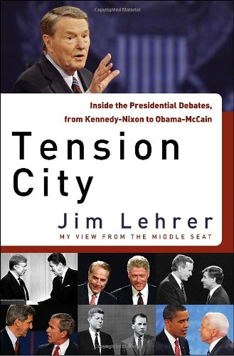 Tension City: Inside the Presidential Debates, from Kennedy-Nixon to Obama-McCain: Lehrer, Jim