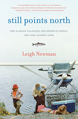 Still Points North: One Alaskan Childhood (Signed First Edition): LEIGH NEWMAN