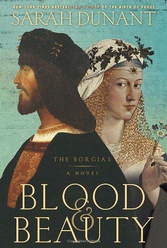 Blood & Beauty: The Borgias; A Novel: Dunant, Sarah