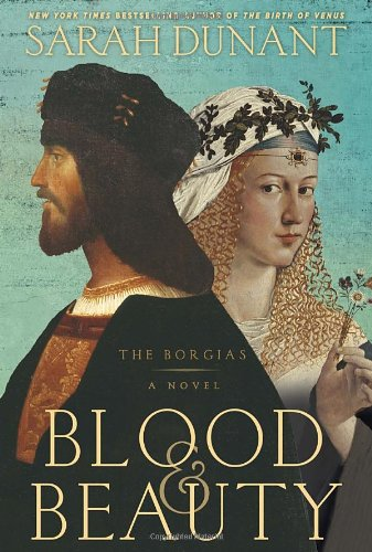 Blood & Beauty: The Borgias; A Novel: Dunant, Sarah