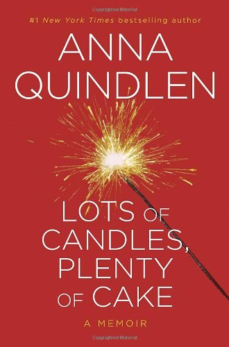 LOTS OF CANDLES, PLENTY OF CAKE: Quindlen, Anna