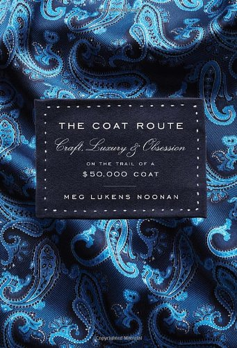 The Coat Route: Craft, Luxury, & Obsession: Lukens Noonan, Meg