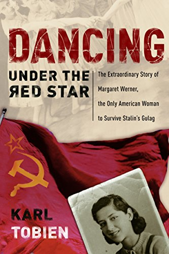 Dancing Under the Red Star: The Extraordinary Story of Margaret Werner, the Only American Woman t...