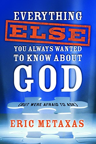 Everything Else You Always Wanted to Know About God (But Were Afraid to Ask): Eric Metaxas