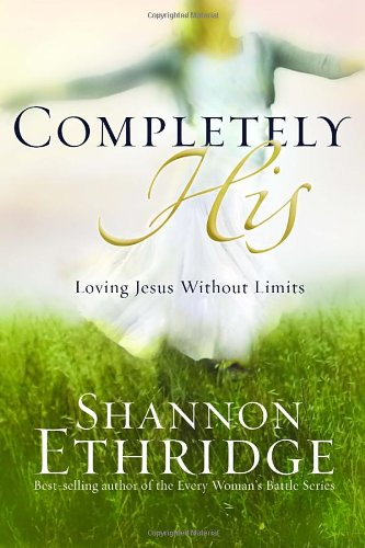Completely His: Loving Jesus without Limits (9781400071104) by Shannon Ethridge