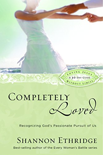 Completely Loved: Recognizing God's Passionate Pursuit of Us (Loving Jesus Without Limits)