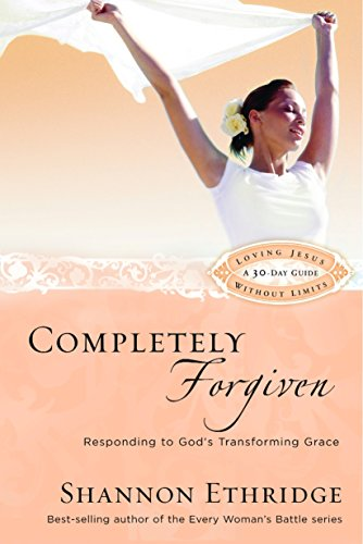 Completely Forgiven: Responding to God's Transforming Grace (Loving Jesus Without Limits) (9781400071128) by Shannon Ethridge
