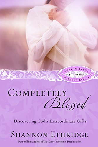 9781400071142: Completely Blessed: Discovering God's Extraordinary Gifts (Loving Jesus Without Limits)