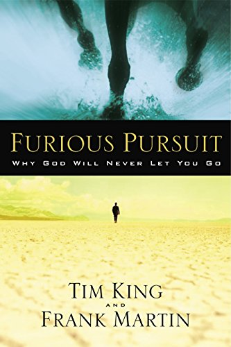 Furious Pursuit: Why God Will Never Let You Go (1400071496) by Tim King; Frank Martin