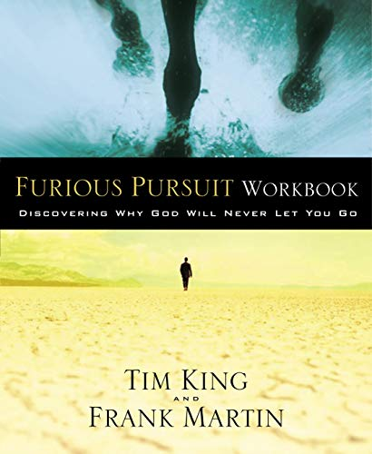 Furious Pursuit Workbook: Discovering Why God Will Never Let You Go (140007150X) by Tim King; Frank Martin