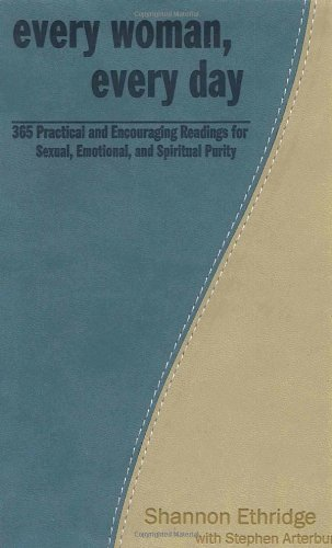 Every Woman, Every Day: 365 Practical and Encouraging Readings for Sexual, Emotional, and Spiritual Purity (The Every Man Series) (9781400071685) by Ethridge, Shannon; Arterburn, Stephen