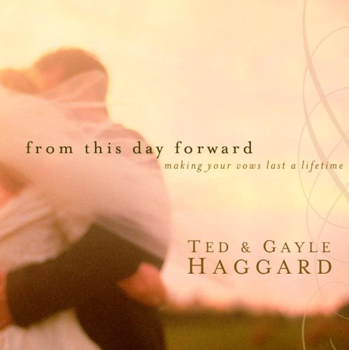 From This Day Forward: Making Your Vows: Haggard, Ted, Haggard,