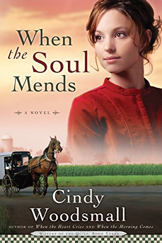 When the Soul Mends (Sisters of the Quilt, Book 3): Woodsmall, Cindy