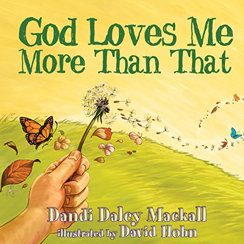 GOD LOVES ME MORE THAN THAT (Dandilion Rhymes): MACKALL DANDI DALEY