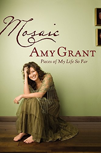 Mosaic: Pieces of My Life So Far (9781400073634) by Amy Grant