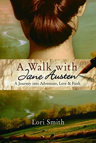 A Walk with Jane Austen: A Journey into Adventure, Love, and Faith: Lori Smith