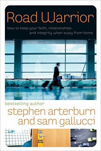 Road Warrior: How to Keep Your Faith, Relationships, and Integrity When Away from Home (The Every Man Series) (1400073715) by Stephen Arterburn; Sam Gallucci