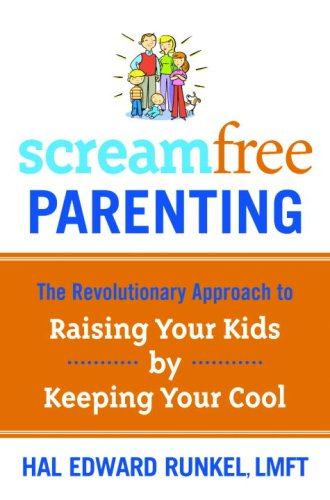 9781400073726: ScreamFree Parenting: The Revolutionary Approach to Raising Your Kids by Keeping Your Cool