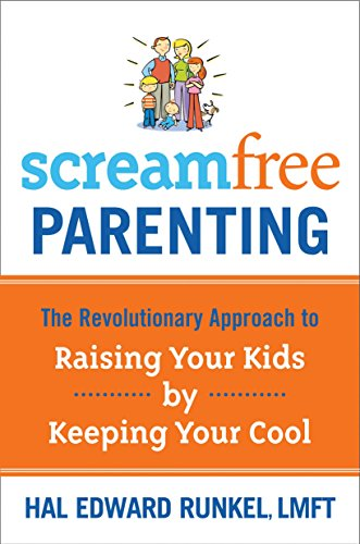 9781400073733: ScreamFree Parenting: The Revolutionary Approach to Raising Your Kids by Keeping Your Cool