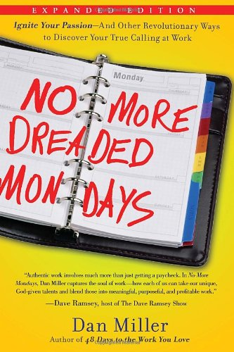 9781400073856: No More Dreaded Mondays: Ignite Your Passion--And Other Revolutionary Ways to Discover Your True Calling at Work