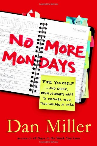 9781400073863: No More Mondays: Fire Yourself--And Other Revolutionary Ways to Discover Your True Calling at Work