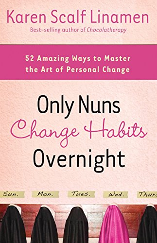Only Nuns Change Habits Overnight: Fifty-Two Amazing: Karen Scalf Linamen