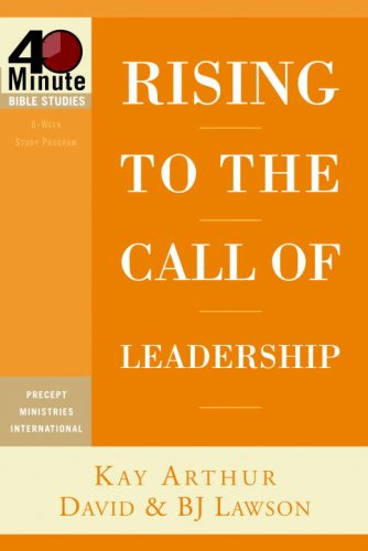 Rising to the Call of Leadership (40-Minute Bible Studies) (1400074142) by Kay Arthur; David Lawson; BJ Lawson