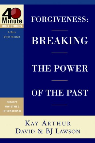 Forgiveness: Breaking the Power of the Past: Arthur, Kay, Lawson,