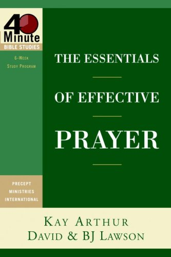 The Essentials of Effective Prayer (40-Minute Bible: Arthur, Kay, Lawson,