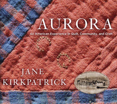 9781400074280: Aurora: An American Experience in Quilt, Community, and Craft