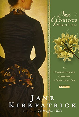 9781400074310: One Glorious Ambition: The Compassionate Crusade of Dorothea Dix, a Novel