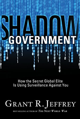 Shadow Government: How the Secret Global Elite Is Using Surveillance Against You (1400074428) by Jeffrey, Grant R.