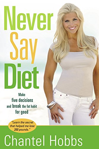 9781400074495: Never Say Diet: Make Five Decisions and Break the Fat Habit for Good