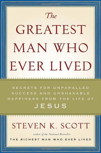 9781400074648: The Greatest Man Who Ever Lived: Secrets for Unparalleled Success and Unshakable Happiness from the Life of Jesus