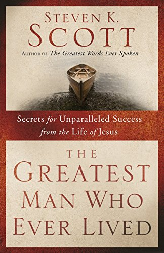 9781400074655: The Greatest Man Who Ever Lived: Secrets for Unparalleled Success from the Life of Jesus