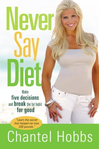 9781400074822: Never Say Diet: Make Five Decisions and Break the Fat Habit for Good