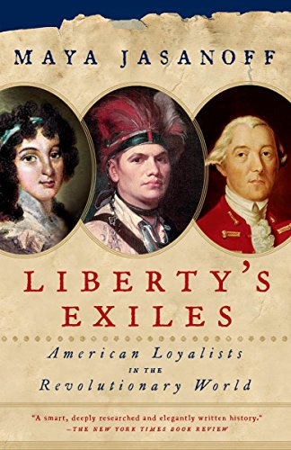 Liberty's Exiles: American Loyalists in the Revolutionary World: Jasanoff, Maya