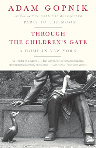 Through the Children's Gate: A Home in New York (1400075750) by Adam Gopnik