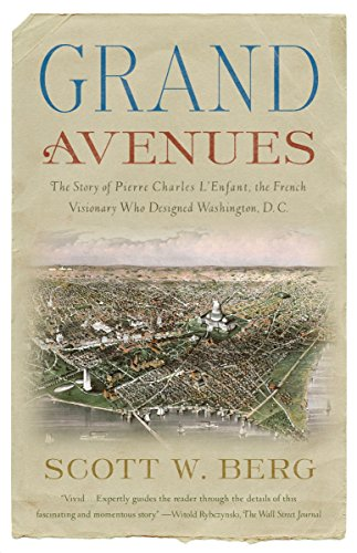 Grand Avenues: The Story of Pierre Charles L Enfant, the French Visionary Who Designed Washington, D.C.