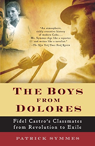 9781400076444: The Boys from Dolores: Fidel Castro's Schoolmates from Revolution to Exile (Vintage Departures)
