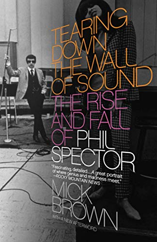 9781400076611: Tearing Down the Wall of Sound: The Rise and Fall of Phil Spector