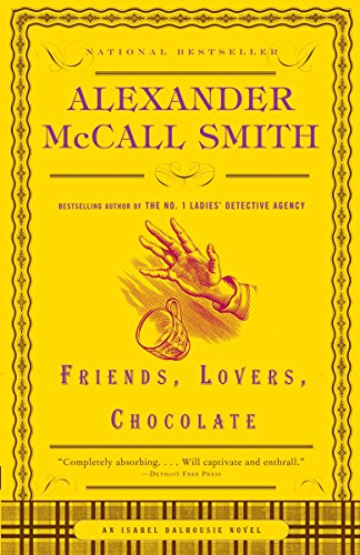 9781400077106: Friends, Lovers, Chocolate (Isabel Dalhousie Series)