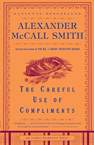 9781400077120: The Careful Use of Compliments (Isabel Dalhousie Series)
