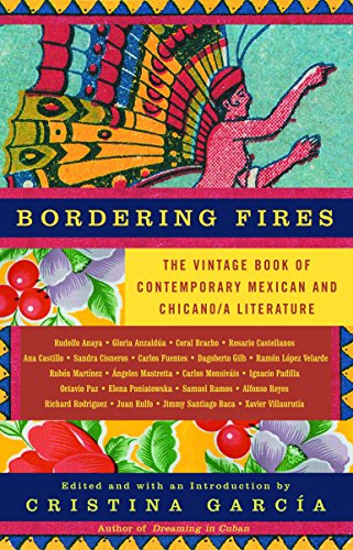 Bordering Fires: The Vintage Book of Contemporary Mexican and Chicana and Chicano Literature (1400077184) by Cristina García
