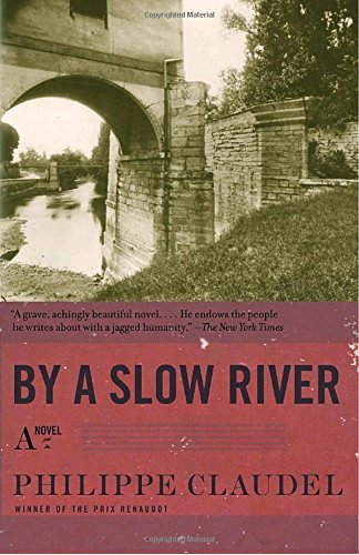 By a Slow River: A Novel: Claudel, Philippe